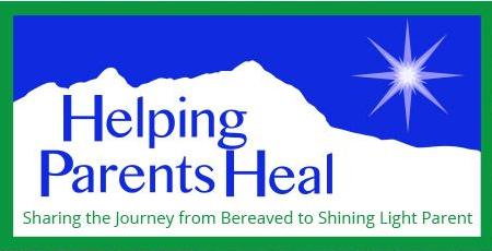 Helping Parents Heal - Sharing the Journey from Bereaved to Shining Light Parent